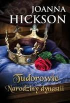 Tudorowie Narodziny dynastii Joanna Hickson