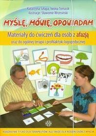 Myślę, mówię, opowiadam Materiały do ćwiczeń dla osób z afazją - Katarzyna Szłapa, Iwona Tomasik