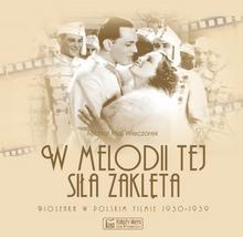 Księży Młyn W melodii tej siła zaklęta. Piosenka w polskim filmie 1930-1939 - Maj Wieczorek Michał