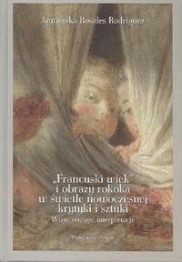 Francuski wiek i obrazy rokoka w świetle nowoczesnej krytyki i sztuki - Rosales-Rodriguez Agnieszka