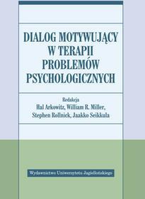 Wydawnictwo Uniwersytetu Jagiellońskiego Dialog motywujący w terapii problemów psychologicznych - Arkowitz Hal, Miller William R., Stephen Rollnick