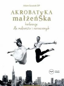 Fundacja Malak Akrobatyka małżeńska + CD w.2017 Szustak Adam OP