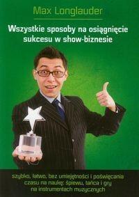 SelfPublica Wszystkie sposoby na osiągnięcie sukcesu w show-biznesie - Max Longlauder