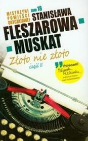 Stanisława Fleszarowa-Muskat Złoto nie złoto 2 / TOM 18 Mistrzyni Powieści Obyczajowej
