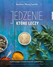 Jedzenie które leczy Karolina Szaciłło Maciej Szaciłło