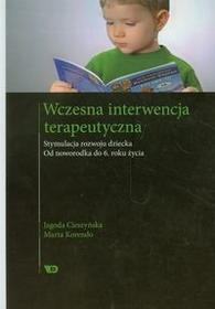 Wydawnictwo Edukacyjne Wczesna interwencja terapeutyczna. Stymulacja rozwoju dziecka. Od noworodka do 6 roku życia - Jagoda Cieszyńska, Marta Korendo