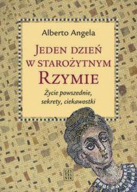 Czytelnik Jeden dzień w starożytnym Rzymie. Życie powszednie, sekrety, ciekawostki - ANGELA ALBERTO