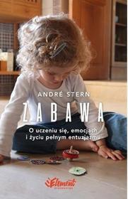 Element Zabawa, O uczeniu się, emocjach i życiu pełnym entuzjazmu - Andre Stern