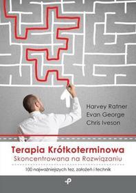 Ratner Harvey, George Evan, Iveson Chris Terapia krótkoterminowa skoncentrowana na rozwiązaniu 100 najważniejszych tez, założeń itechnik