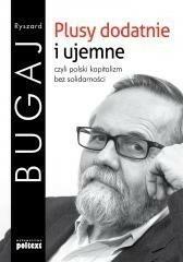 Poltext Plusy dodatnie i ujemne czyli polski kapitalizm bez solidarności - Ryszard Bugaj