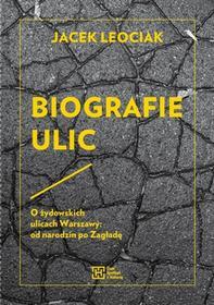 Leociak Jacek Biografie ulic - dostępny od ręki, natychmiastowa wysyłka