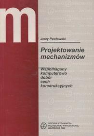 Politechnika Warszawska Projektowanie mechanizmów Wspomagany komputerowo dobór cech konstrukcyjnych