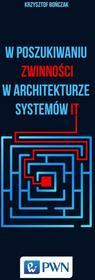 Wydawnictwo Naukowe PWN Krzysztof Bończak W poszukiwaniu zwinności w architekturze systemów IT