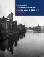 WYDAWNICTWO SŁOWO/OBRAZ TERYTORIA S.C. ZABYTKOWA ARCHITEKTURA GDAŃSKA W LATACH 1945-1951