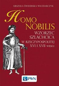 Wydawnictwo Naukowe PWN Homo Nobilis. Wzorzec szlachcica w Rzeczypospolitej XVI i XVII wieku - URSZULA ŚWIDERSKA-WŁODARCZYK