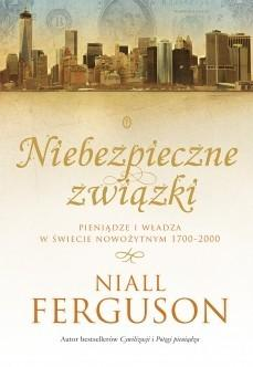 Wydawnictwo Literackie Niebezpieczne związki. Pieniądze i władza w świecie nowożytnym 1700-2000 - Niall Ferguson