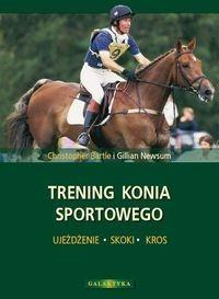 Trening konia sportowego - Christopher Bartle, Newsum Gillian
