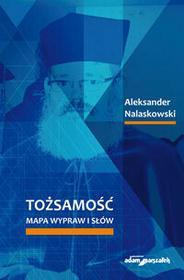 Wydawnictwo Adam Marszałek Tożsamość Mapa wypraw i słów - Aleksander Nalaskowski