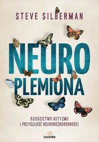 Vivante Neuroplemiona. Dziedzictwo autyzmu i przyszłość neuroróżnorodności - STEVE SILBERMAN