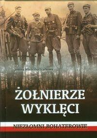 Wydawnictwo AA Żołnierze wyklęci - Niezłomni bohaterowie - Joanna Wieliczka-Szarkowa
