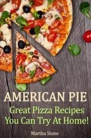 CreateSpace American Pie: Great Pizza Recipes You Can Try at Home!