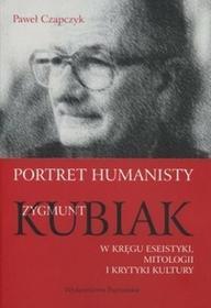 Portret humanisty. Zygmunt Kubiak w kręgu eseistyki, mitologii i krytyki kultury - Paweł Czapczyk