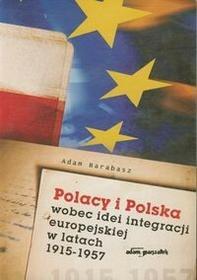 Barabasz Adam Polacy i polska wobec idei integracji europejskiej w latach 1915 - 1957 - mamy na stanie, wyślemy natychmiast