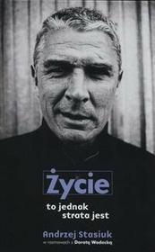 Agora Życie to jednak strata jest - Andrzej Stasiuk, Dorota Wodecka