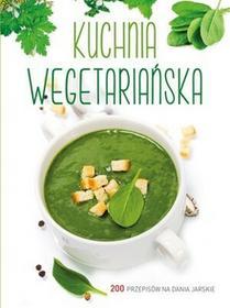 Olesiejuk Sp. z o.o. praca zbiorowa Kuchnia wegetariańska. 200 przepisów na dania jarskie
