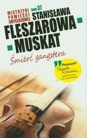 Stanisława Fleszarowa-Muskat Śmierć gangstera / TOM 37 Mistrzyni Powieści Obyczajowej