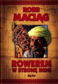 Bernardinum Rowerem w stronę Indii - Robb Maciąg