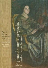 Piękno do mnie przyszło Aneri Irena Weissowa Malarstwo WEISSOWA IRENA ANERI