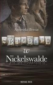 Novae Res Zbrodnie w Nickelswalde - AGNIESZKA BERNAT