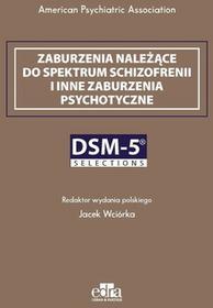 Zaburzenia należące do spektrum schizofrenii i inne zaburzenia psychotyczne. DSM-5 Selections - mamy na stanie, wyślemy natychmiast
