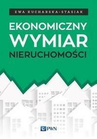 Wydawnictwo Naukowe PWN Ekonomiczny wymiar nieruchomości - Ewa Kucharska-Stasiak