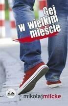 Dobra Literatura Gej w wielkim mieście - Mikołaj Milcke