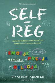 Mamania Self-reg. Jak pomóc dziecku i sobie nie dać się stresowi i żyć pełnią możliwości? - Stuart Shanker