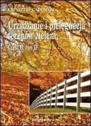 Urządzanie i pielęgnacja terenów zieleni. Podręcznik cz.2 tom 2 - Krzysztof Gadomski