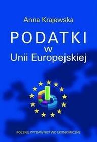 Polskie Wydawnictwo Ekonomiczne Anna Krajewska Podatki w Unii Europejskiej