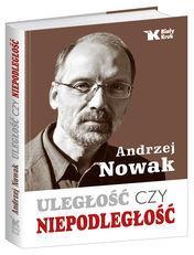 Biały Kruk Uległość czy niepodległość - Andrzej Nowak