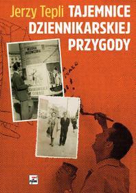 Rytm Oficyna Wydawnicza Tajemnice dziennikarskiej przygody Jerzy Tepli