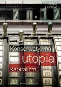 Konserwatywna utopia kapitalizmu - Marta Bucholc