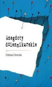 Anegdoty dziennikarskie - Ciborska Elżbieta