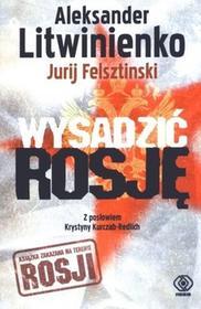 Rebis Wysadzić Rosję - Aleksander Litwinienko, Felsztinski Jurij