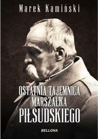 Bellona Ostatnia tajemnica marszałka Piłsudskiego - Marek Kamiński
