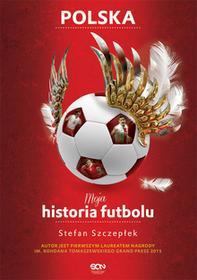 Sine Qua Non Moja historia futbolu. Tom 2 - Polska - Stefan Szczepłek