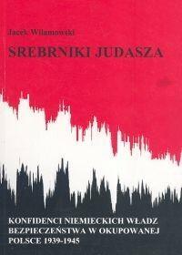 Srebrniki Judasza. Konfidenci niemieckich władz bezpieczeństwa w okupowanej Polsce 1939-1945 - Jacek Wilamowski