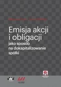 Gach Małgorzata, Mizińska Joanna Emisja akcji i obligacji jako sposób na dokapitalizowanie spółki - mamy na stanie, wyślemy natychmiast