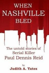 CreateSpace When Nashville Bled: The Untold Stories of Serial Killer Paul Dennis Reid