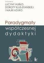 Paradygmaty współczesnej dydaktyki Dorota Klus-Stańska Majka Łojko Lucyna Hurło PDF)